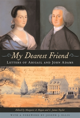 My Dearest Friend: Letters of Abigail and John Adams - Adams, Abigail, and Adams, John, and Hogan, Margaret A (Editor)