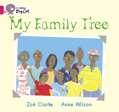 My Family Tree: Band 01a/Pink a - Clarke, Zoe, and Wilson, Anne, and Collins Big Cat (Prepared for publication by)