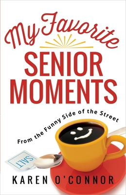 My Favorite Senior Moments: From the Funny Side of the Street - O'Connor, Karen