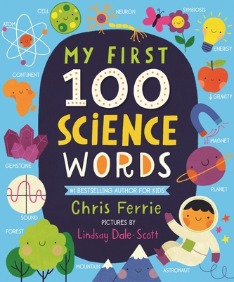 My First 100 Science Words - Ferrie, Chris, and Dale-Scott, Lindsay (Illustrator)