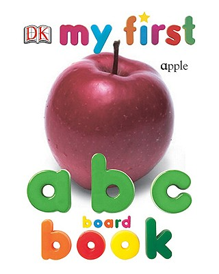 My First ABC Board Book - DK Publishing, and Dorling Kindersley Publishing (Creator)