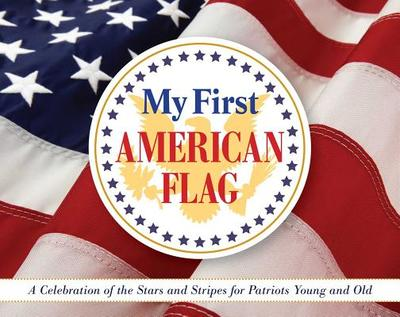 My First American Flag: A Celebration of the Stars and Stripes for Patriots Young and Old - Applesauce Press