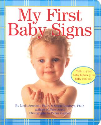 My First Baby Signs - Acredolo, Linda, PH.D., and Goodwyn, Susan, Ph.D.