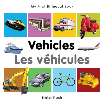 My First Bilingual Book-Vehicles (English-French) - Milet Publishing