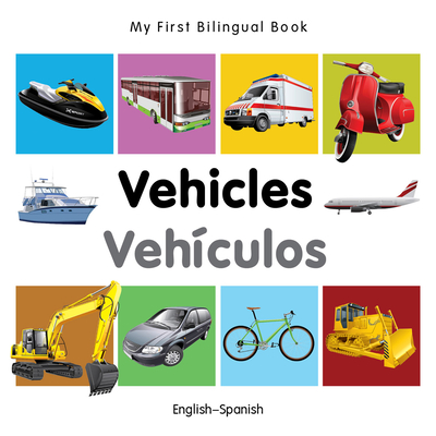 My First Bilingual Book-Vehicles (English-Spanish) - Milet Publishing