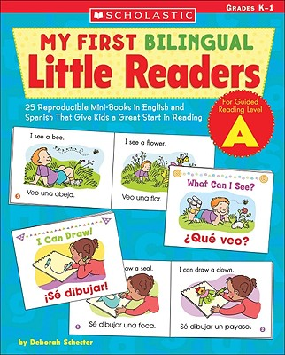 My First Bilingual Little Readers: Level a: 25 Reproducible Mini-Books in English and Spanish That Give Kids a Great Start in Reading - Deborah, Schecter, and Schecter, Deborah