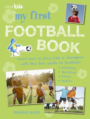 My First Football Book: Learn How to Play Like a Champion with This Fun Guide to Football: Tackling, Shooting, Tricks, Tactics - Bliss, Dominic
