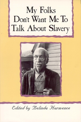 My Folks Don't Want Me to Talk about Slavery: Twenty-One Oral Histories of Former North Carolina Slaves - Hurmence, Belinda (Editor)