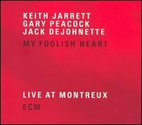 My Foolish Heart: Live at Montreux - Keith Jarrett/Gary Peacock/Jack DeJohnette