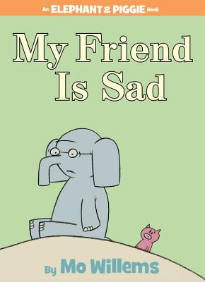 My Friend Is Sad (an Elephant and Piggie Book) - Willems, Mo (Illustrator)