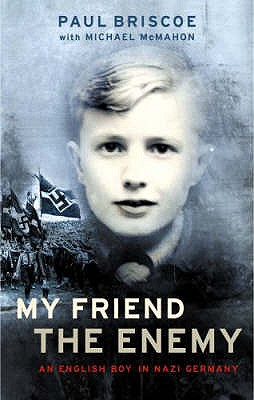 My Friend the Enemy: My Childhood in Nazi Germany - Briscoe, Paul, and McMahon, Michael