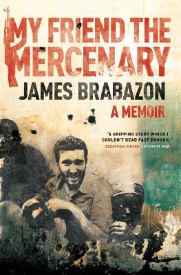 My Friend the Mercenary: A Memoir - Brabazon, James