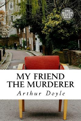 My Friend the Murderer - Doyle, Arthur Conan