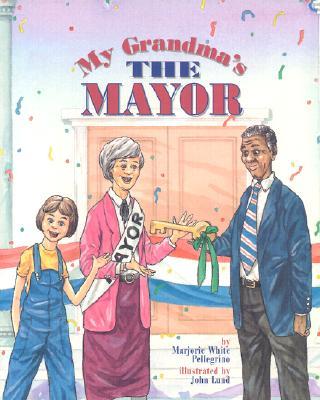 My Grandma's the Mayor - Pellegrino, Marjorie White, and Lund, John (Illustrator)