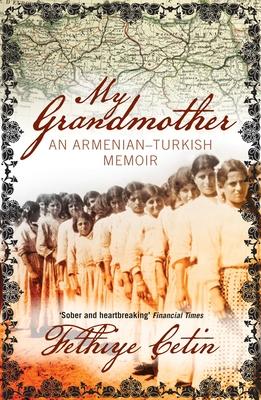 My Grandmother: An Armenian-Turkish Memoir - Cetin, Fethiye