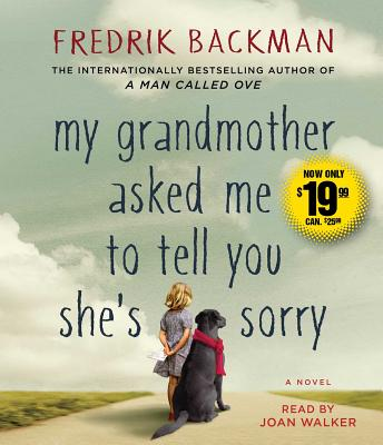 My Grandmother Asked Me to Tell You She's Sorry - Backman, Fredrik, and Walker, Joan (Read by)
