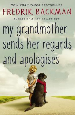 My Grandmother Sends Her Regards and Apologises - Backman, Fredrik, and Koch, Henning (Translated by)