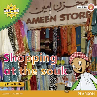 My Gulf World and Me Level 2 non-fiction reader: Shopping at the souk - Riddle, Kate