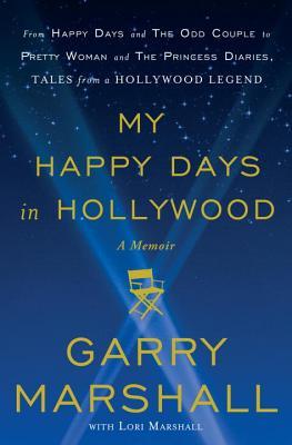 My Happy Days in Hollywood: A Memoir - Marshall, Garry