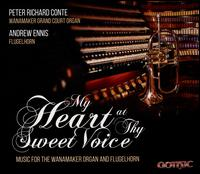My Heart at Thy Sweet Voice: Music for the Wanamaker Organ and Flugelhorn - Andrew Ennis (flugelhorn); Peter Richard Conte (organ)