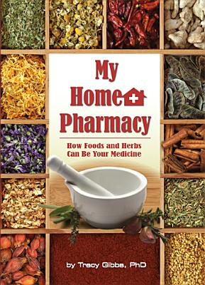 My Home Pharmacy: How Foods & Herbs Can be Your Medicine - Gibbs, Tracy
