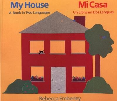 My House/ Mi Casa: A Book in Two Languages/ Un Libro En DOS Lenguas - Emberley, Rebecca