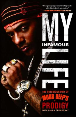My Infamous Life: The Autobiography of Mobb Deep's Prodigy - Johnson, Albert Prodigy, and Checkoway, Laura