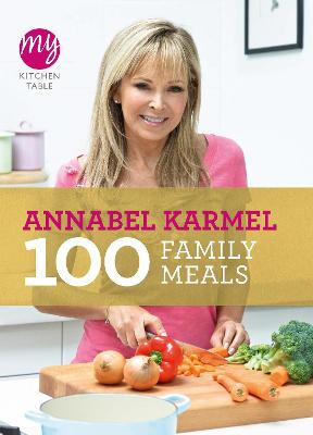 My Kitchen Table: 100 Family Meals - Karmel, Annabel