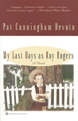 My Last Days as Roy Rogers - Devoto, Pat Cunningham