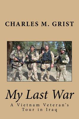 My Last War: A Vietnam Veteran's Tour in Iraq - Grist, Charles M