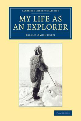 My Life as an Explorer - Amundsen, Roald