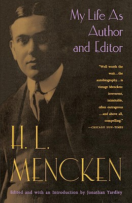 My Life as Author and Editor - Mencken, H L, Professor, and Yardley, Jonathan (Editor)