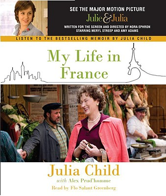 My Life in France - Child, Julia, and Greenberg, Flo Salant (Read by), and Prud'homme, Alex