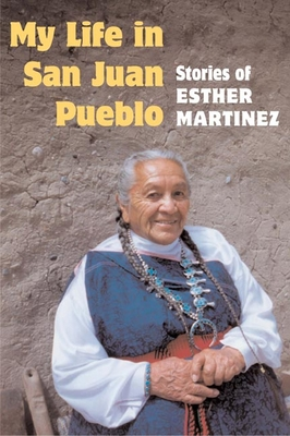 My Life in San Juan Pueblo: Stories of Esther Martinez - Martinez, Esther (Editor), and Jacobs, Sue-Ellen (Editor), and Binford, Josephine (Editor)