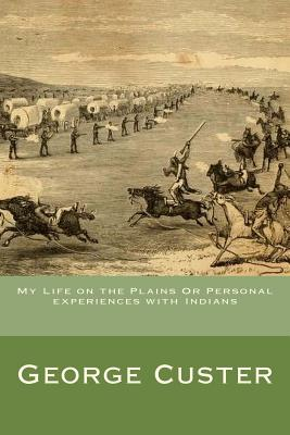 My Life on the Plains or Personal Experiences with Indians - Custer, George Armstrong