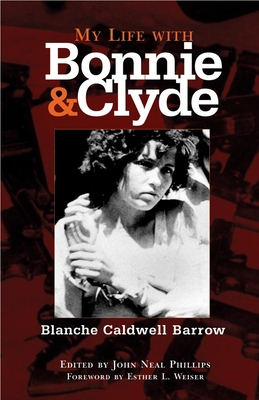 My Life with Bonnie and Clyde - Barrow, Blanche Caldwell, and Phillips, John Neal (Editor)