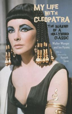 My Life with Cleopatra: The Making of a Hollywood Classic - Wanger, Walter, and Hyams, Joe, and Turan, Kenneth (Afterword by)
