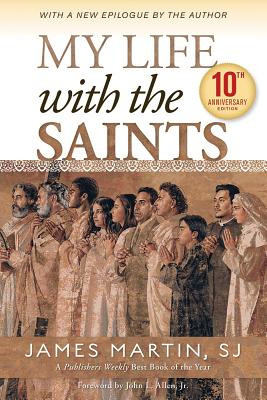 My Life with the Saints - Martin, James, Professor, Sj