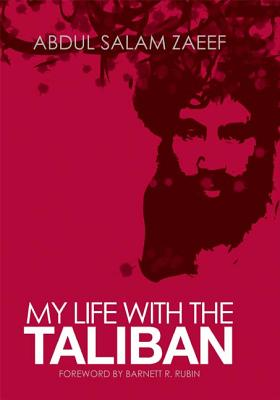 My Life with the Taliban - Zaeef, Abdul Salam, and Van Linschoten, Alex Strick (Editor), and Kuehn, Felix (Editor)