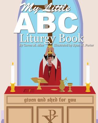 My Little ABC Liturgy Book - Mize, Gaven M
