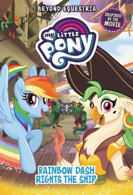 My Little Pony: Beyond Equestria: Rainbow Dash Rights the Ship - Berrow, G M