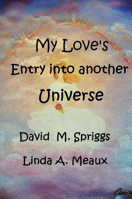 My Love Entry Into Another Universe - Spriggs, David M, and Meaux, Linda A