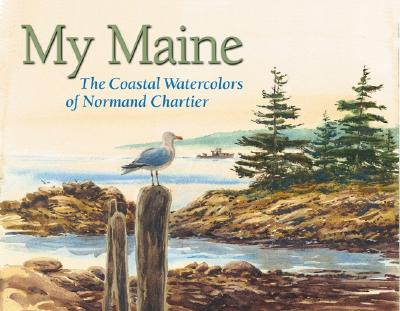 My Maine: The Coastal Watercolors of Normand Chartier - Chartier, Normand