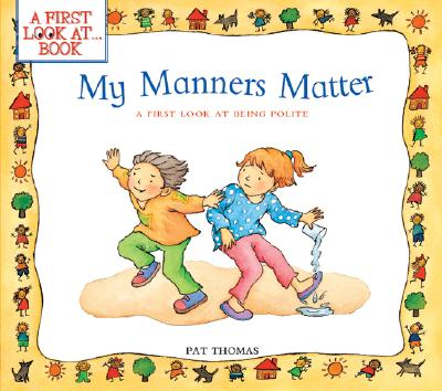 My Manners Matter: A First Look at Being Polite - Thomas, Pat, CMI, and Harker, Lesley (Illustrator)