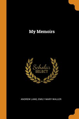 My Memoirs - Lang, Andrew, and Waller, Emily Mary