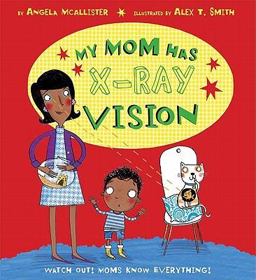 My Mom Has X-Ray Vision - McAllister, Angela