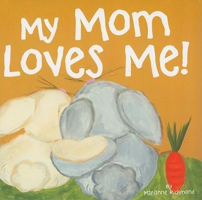 My Mom Loves Me! - Richmond, Marianne