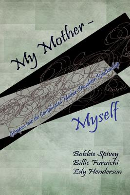 My Mother - Myself: Glimpses Into the Complicated Mother-Daughter Relationship - Spivey, Bobbie