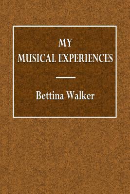My Musical Experiences - Walker, Bettina