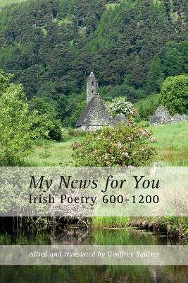 My News for You: Irish Poetry 600-1200 - Squires, Geoffrey (Translated with commentary by)